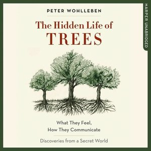 The Hidden Life of Trees: What They Feel, How They Communicate;