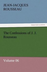 The Confessions of J. J. Rousseau - Volume 06