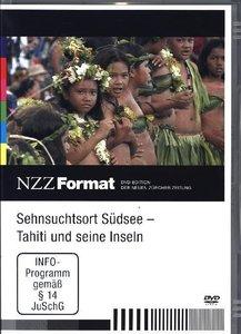 Sehnsuchtsort Südsee - Tahiti und seine Inseln