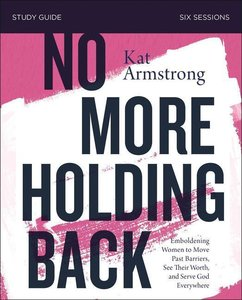 No More Holding Back Study Guide: Empowering Women to Move Past