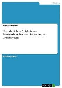 Über die Schutzfähigkeit von Fernsehshowformaten im deutschen Ur