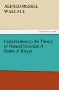 Contributions to the Theory of Natural Selection A Series of Ess