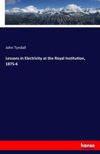 Lessons in Electricity at the Royal Institution, 1875-6