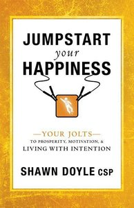 Jumpstart Your Happiness: Your Jolts to Prosperity, Motivation,