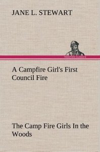 A Campfire Girl's First Council Fire The Camp Fire Girls In the