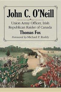 John C. O\'Neill: Union Army Officer, Irish Republican Raider of