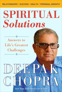 Spiritual Solutions: Answers to Life\'s Greatest Challenges
