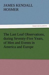 The Last Leaf Observations, during Seventy-Five Years, of Men an