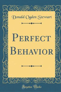 Perfect Behavior (Classic Reprint)