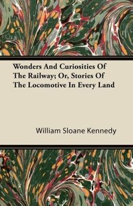 Wonders and Curiosities of the Railway; Or, Stories of the Locom