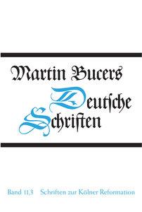 Deutsche Schriften Bd. 11.3. Schriften zur Kölner Reformation (1