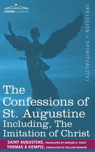 The Confessions of St. Augustine, Including the Imitation of Chr