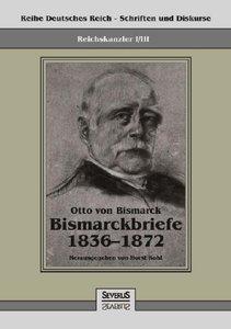 Reichskanzler Otto von Bismarck - Bismarckbriefe 1836-1872. Hrsg