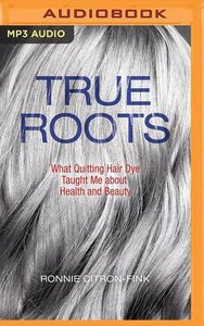 True Roots: What Quitting Hair Dye Taught Me about Health and Be