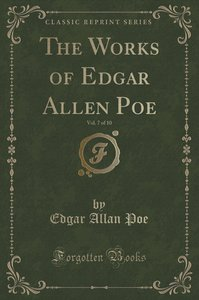 The Works of Edgar Allen Poe, Vol. 7 of 10 (Classic Reprint)