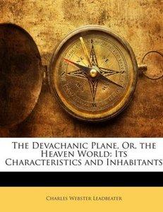 The Devachanic Plane, Or, the Heaven World: Its Characteristics