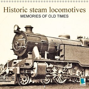 Memories of old times: Historic steam locomotives (Wall Calendar