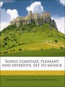 Songs compleat, pleasant and divertive, set to musick
