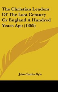 The Christian Leaders Of The Last Century Or England A Hundred Y