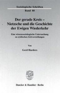 Der gerade Kreis - Nietzsche und die Geschichte der Ewigen Wiede