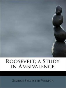 Roosevelt; a Study in Ambivalence