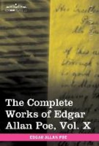 The Complete Works of Edgar Allan Poe, Vol. X (in ten volumes)