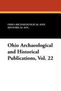 Ohio Archaeological and Historical Publications, Vol. 22