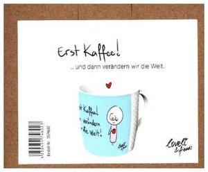 Erst Kaffee - Tasse