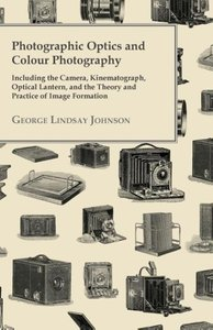 Photographic Optics And Colour Photography - Including The Camer