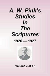 A.W. Pink's Studies in the Scriptures - 1926-27, Volume 3 of 17
