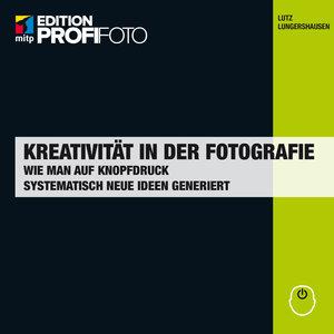 Kreativität in der Fotografie (mitp Edition ProfiFoto)