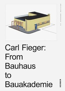 Carl Fieger: From the Bauhaus to the Building Academy