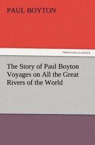 The Story of Paul Boyton Voyages on All the Great Rivers of the