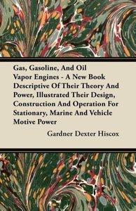 Gas, Gasoline, And Oil Vapor Engines - A New Book Descriptive Of