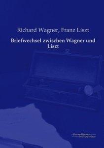 Briefwechsel zwischen Wagner und Liszt