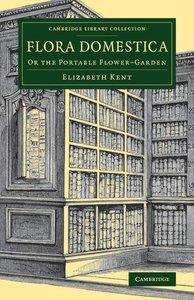 Flora Domestica: Or the Portable Flower-Garden