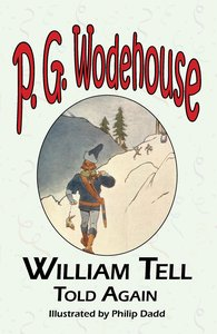 William Tell Told Again - From the Manor Wodehouse Collection, a