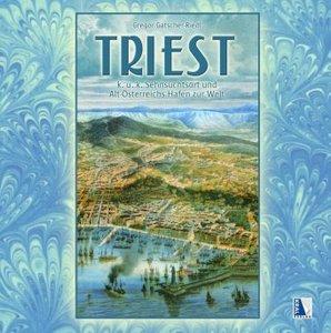 Triest - K.u.k. Sehnsuchtsort und Altösterreichs Hafen zur Welt