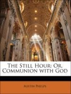The Still Hour: Or, Communion with God