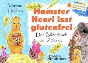 Hamster Henri isst glutenfrei - Das Bilderbuch zur Zöliakie