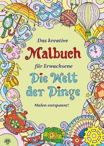 Das kreative Malbuch für Erwachsene - Die Welt der Dinge