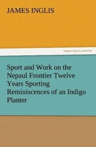 Sport and Work on the Nepaul Frontier Twelve Years Sporting Remi