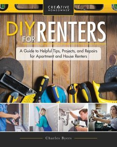 DIY for Renters: Practical Instruction for Apartment and House R