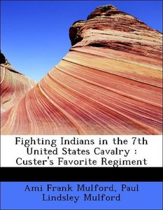 Fighting Indians in the 7th United States Cavalry : Custer's Fav