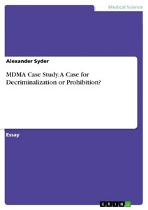 MDMA Case Study. A Case for Decriminalization or Prohibition?