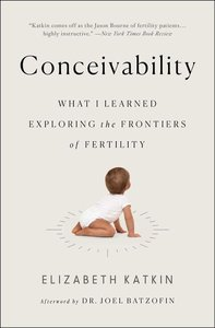 Conceivability: What I Learned Exploring the Frontiers of Fertil