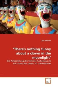"""""""There's nothing funny about a clown in the moonlight"""""""