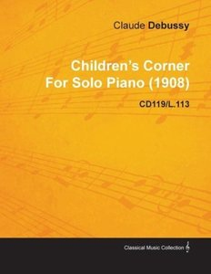 Children's Corner by Claude Debussy for Solo Piano (1908) Cd119/
