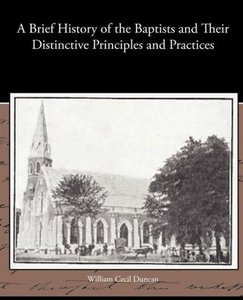 A Brief History of the Baptists and Their Distinctive Principles
