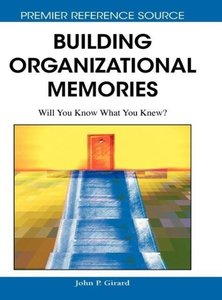 Building Organizational Memories: Will You Know What You Knew?